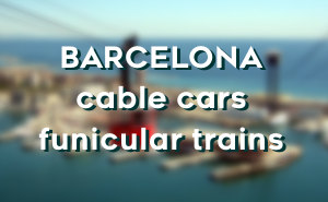 Barcelona cable cars & mountain trains