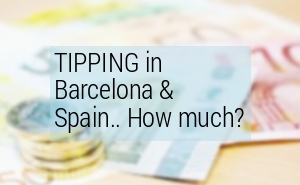 Tipping in Barcelona. Do you tip in Barcelona?