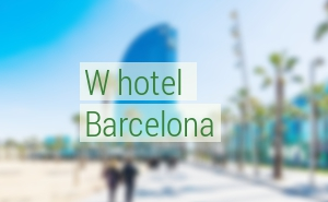 "Luxury beach Hotel W  Barcelona ""La Vela"""