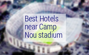 Best hotels near Camp Nou Stadium 2018