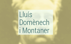 Biography Lluís Domènech i Montaner - Catalan modernist architecht
