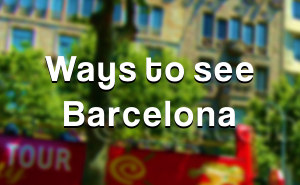 Ways to see Barcelona. Choosing sightseeing tours Barcelona