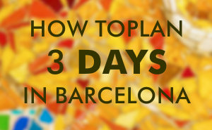 3 days in Barcelona. How to plan a three day visit to Barcelona